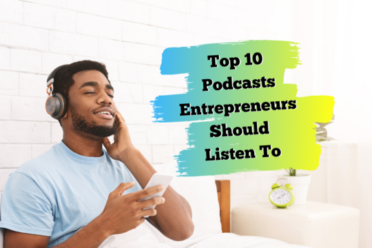 Top 10 Podcasts Entrepreneurs Should Listen To