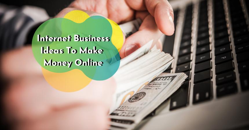 internet business ideas to make money online