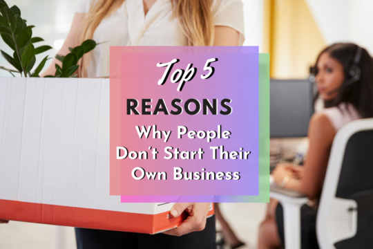 top 5 reasons people don't start their own business