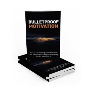 Bulletproof Motivation Ebook